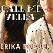 Call Me Zelda | [Erika Robuck]