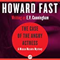 The Case of the Angry Actress (       UNABRIDGED) by Howard Fast Narrated by Brian Nishii