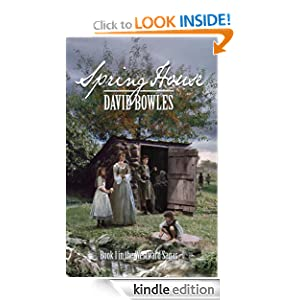 Spring House: Book 1 in the Westward Sagas David Bowles