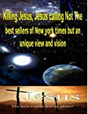 img - for Killing Jesus,Jesus calling Not The best sellers of new york times but an unique view and vision book / textbook / text book