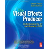 The Visual Effects Producer: Understanding the Art and Business of VFX ~ Susan Zwerman