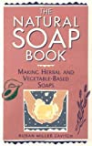 img - for The Natural Soap Book: Making Herbal and Vegetable-Based Soaps by Cavitch, Susan Miller (1995) Paperback book / textbook / text book