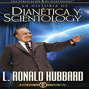 La Historia de Dianética y Scientology [The History of Dianetics and Scientology] | [L. Ronald Hubbard]