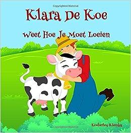 Klara De Koe Weet Hoe Je Moet Loeien (Friendship Series) (Volume 1