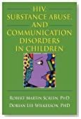 HIV, Substance Abuse, and Communication Disorders in Children (Haworth Psychosocial Issues of HIV/AIDS)