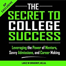 The Secret to College Success: Leveraging the Power of Mentors, Savvy Admissions, and Career Making, The College Series, Book 1 (       UNABRIDGED) by Lance Orndorff Narrated by Jeremy Reloj