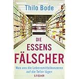 """Die Essensf�lscher: Was uns die Lebensmittelkonzerne auf die Teller l�genvon """"Thilo Bode"""""""