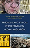 img - for Religious and Ethical Perspectives on Global Migration book / textbook / text book