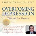 Overcoming Depression: Talks with Your Therapist (       UNABRIDGED) by Paul Gilbert
