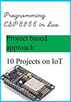 How to program ESP8266 in Lua: Getting started with ESP8266 in Lua Front Cover
