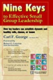 Nine Keys to Effective Small Group Leadership: How Lay Leaders Can Establish Dynamic and Healthy Cells, Classes, or Teams (097953500X) by Carl George