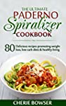 The Ultimate Paderno Spiralizer Cookb...