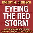 Eyeing the Red Storm: Eisenhower and the First Attempt to Build a Spy Satellite Hörbuch von Robert M. Dienesch Gesprochen von: Jim Woods