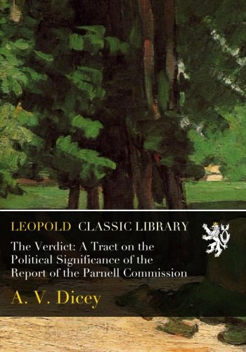 The Verdict: A Tract on the Political Significance of the Report of the Parnell Commission PDF
