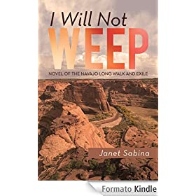 I WILL NOT WEEP: A Novel of the Navajo Long Walk and Exile (English Edition)