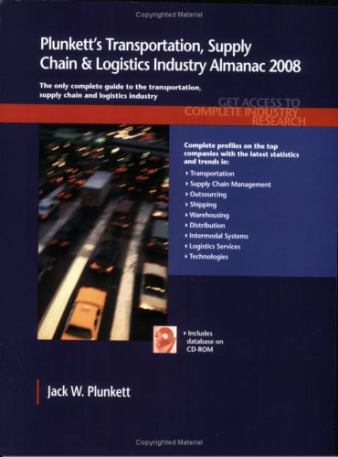 Plunkett'S Transportation, Supply Chain & Logistics Industry Almanac 2008: Transportation, Supply Chain & Logistics Industry Market Research, ... Transportation & Logistics Industry Almanac)