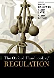 The Oxford Handbook of Regulation (Oxford Handbooks in Business and Management)