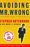 Avoiding Mr. Wrong (and What To Do If You Didn't) Ten Men Who Will Ruin Your Life (0785268898) by Arterburn, Stephen