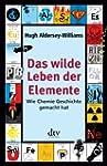 Das wilde Leben der Elemente: Wie Che...