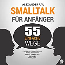 Smalltalk für Anfänger: 55 einfache Wege, um neue Leute kennenzulernen, Freunde zu finden und jederzeit einen positiven Eindruck zu hinterlassen Hörbuch von Alexander Rau Gesprochen von: Hannes Koch