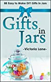 Gifts In Jars: 88 Easy To Make DIY Gifts In Jars (Gifts in Mason Jars - Jar Gifts - Recipes - DIY Projects)