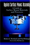 img - for Applied Surface Mount Assembly: A guide to surface mount materials and processes (Electrical Engineering) 1995 edition by Rowland, Robert J., Belangia, Paul (1993) Hardcover book / textbook / text book