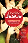 Give Me Jesus: Gospel-Centered Childr...