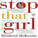 Stop That Girl Audiobook by Elizabeth McKenzie Narrated by Elizabeth Evans