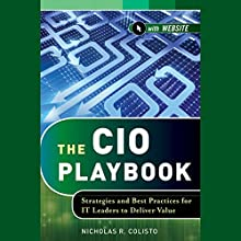 The CIO Playbook: Strategies and Best Practices for IT Leaders to Deliver Value Audiobook by Nicholas R. Colisto Narrated by Brett Barry