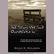 The Story We Find Ourselves In: Further Adventures of a New Kind of Christian | [Brian McLaren]