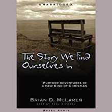 The Story We Find Ourselves In: Further Adventures of a New Kind of Christian Audiobook by Brian McLaren Narrated by Paul Michael