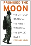 img - for Promised the Moon: The Untold Story of the First Women in the Space Race book / textbook / text book