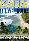 Kauai Travel Guide: Experience the Best Places to Eat, Drink, Stay, Explore, and Discover in Kauai, Hawaii