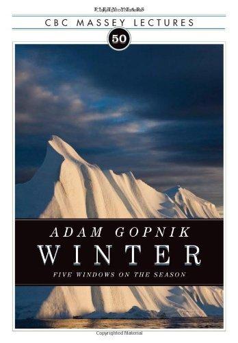 Winter: Five Windows on the Season (CBC Massey Lecture) by Adam Gopnik (2011-09-27)