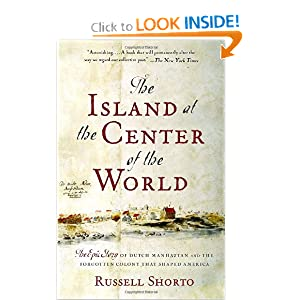 The Island at the Center of the World: The Epic Story of Dutch Manhattan and the Forgotten Colony That Shaped... by Russell Shorto