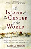 The Island at the Center of the World: The Epic Story of Dutch Manhattan and the Forgotten Colony That Shaped America (1400078679) by Shorto, Russell