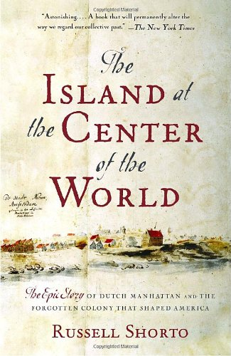 The Island at the Center of the World: The Epic Story of Dutch Manhattan and the Forgotten Colony That Shaped America Amsterdam Island