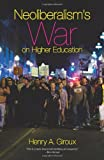 Neoliberalisms War on Higher Education