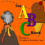 img - for The ABC Book: The ABCs according to the 2010 NIACC Illustration Class book / textbook / text book