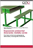 img - for Exposici n ambiental itinerante: Asfalto verde: Con base en t cnicas pedag gicas adecuadas y museograf a coherente. (Spanish Edition) book / textbook / text book