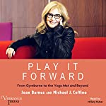Play It Forward: From Gymboree to the Yoga Mat and Beyond | Joan Barnes,Michael J. Coffino