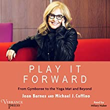 Play It Forward: From Gymboree to the Yoga Mat and Beyond Audiobook by Joan Barnes, Michael J. Coffino Narrated by Hillary Huber