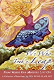 We Who Took a Leap: From Where Our Mothers Left Off