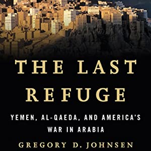 The Last Refuge: Yemen, al-Qaeda, and America's War in Arabia | [Gregory Johnsen]