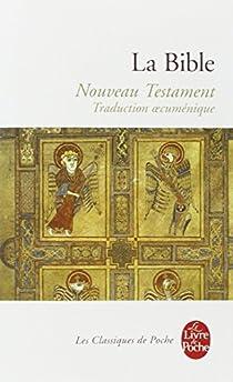 La Bible : Le Nouveau Testament par Bible