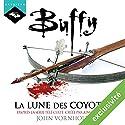 La lune des coyotes (Buffy 3) | Livre audio Auteur(s) : John Vornholt Narrateur(s) : Claire Guyot