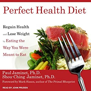 Perfect Health Diet: Regain Health and Lose Weight by Eating the Way You Were Meant to Eat | [Paul Jaminet, Shou-Ching Jaminet]