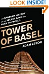 The Tower of Basel: The Shadowy Histo...
