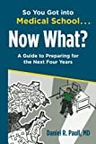 img - for So You Got Into Medical School... Now What?: A Guide to Preparing for the Next Four Years book / textbook / text book