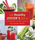 The Healthy Juicers Bible: Lose Weight, Detoxify, Fight Disease, and Live Long